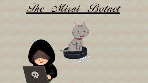マルウェア「Mirai」 IoT機器に感染・ボットネットの脅威